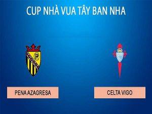 Nhận định Pena Azagresa vs Celta Vigo, 1h00 ngày 20/12