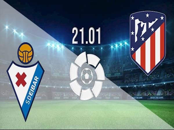 Soi kèo Eibar vs Atletico Madrid, 03h30 ngày 22/1